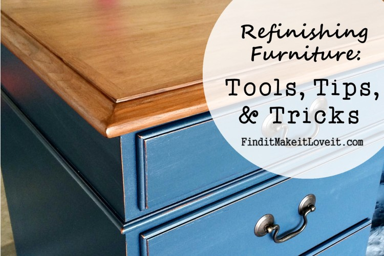 Refinishing Furniture-tools, tips and tricks.